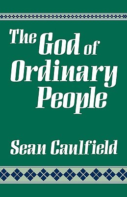 The God of Ordinary People: A Spirituality  by  Sean Caulfield