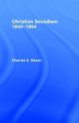 Christian Socialism, 1848-1854 Charles E. Raven