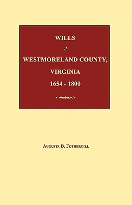 Wills of Westmoreland County, Virginia, 1654-1800  by  Augusta B. Fothergill
