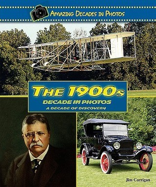 The 1900s Decade in Photos: A Decade of Discovery Jim Corrigan