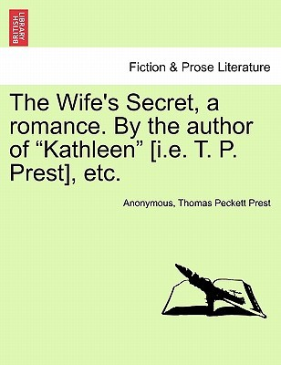 The Wifes Secret, a Romance.  by  the Author of Kathleen [I.E. T. P. Prest], Etc. by Anonymous