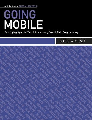 Going Mobile: How to Put Libraries in the Palm of Patrons Hands  by  Scott La Counte