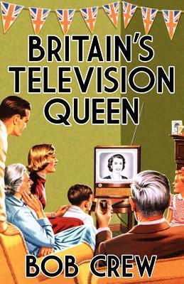 Britains Television Queen  by  Bob Crew