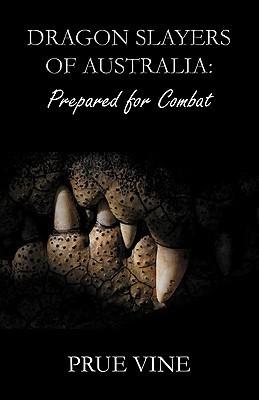 Dragon Slayers of Australia: Prepared for Combat Prue Vine