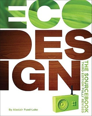 ecoDesign: The Sourcebook: Third Fully Revised Edition  by  Alastair Fuad-Luke