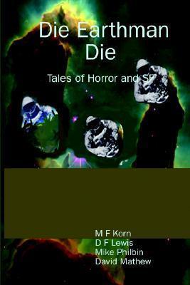 Die Earthman Die: Tales of Horror and SF M. F Korn