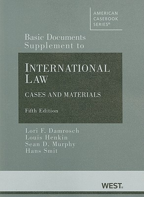 Basic Documents Supplement to International Law, Cases and Materials, 5th Ed. (American Casebooks) Lori F. Damrosch