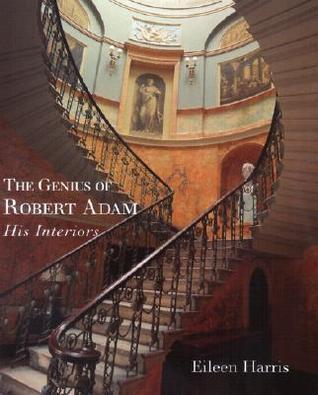 The Genius of Robert Adam: His Interiors  by  Eileen Harris
