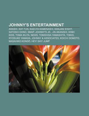 Johnnys Entertainment: Arashi, Kat-Tun, Kazuya Kamenashi, Kanjani Eight, Satoshi Ohno, Smap, Johnnys JR., Jin Akanishi, Kinki Kids Books LLC