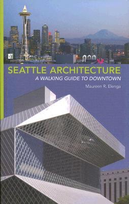 Seattle Architecture: A Walking Guide to Downtown  by  Maureen R. Elenga