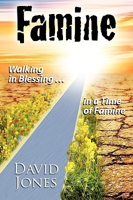 Famine, Walking in Blessing in a Time of Famine  by  David  Jones
