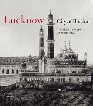 Lucknow: City of Illusion  by  Rosie Llewellyn-Jones