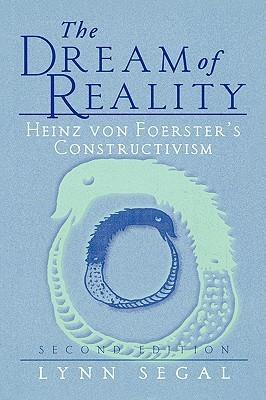 The Dream of Reality: Heinz Von Foerster S Constructivism Daniel Dzurisin