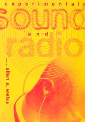 Experimental Sound and Radio  by  Allen S. Weiss