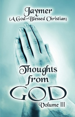 Thoughts from God: Volume III (A God Jaymer (a God-Blessed Christian)