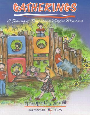 Gatherings: A Sharing Of Tasteful And Playful Memories  by  Episcopal Day School