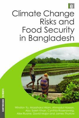 Climate Change Risks and Food Security in Bangladesh  by  Winston Yu