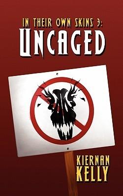 In Their Own Skins 3: Uncaged  by  Kiernan Kelly