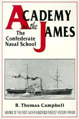 Academy on the James: The Confederate Naval School  by  R. Thomas Campbell