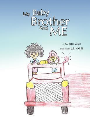 My Baby Brother and Me  by  C. Yates-Velez