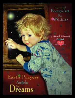 Earth Prayers Angels and Dreams  by  Athena Alexa