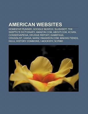 American Websites: Homestar Runner, Google Search, Slashdot, The Skeptics Dictionary, Amazon.Com, About.Com, 4chan, Conservapedia  by  Books LLC