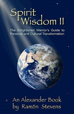 Spirit Wisdom II: The Enlightened Warriors Guide to Personal and Cultural Transformation  by  Ramón Stevens
