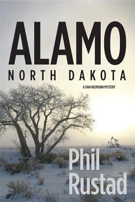 Alamo North Dakota: A Dan Neumann Mystery Phil Rustad