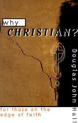 Why Christian?  by  Douglas John Hall