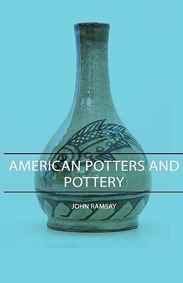 American Potters and Pottery  by  John Ramsay
