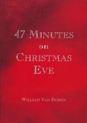 47 Minutes On Christmas Eve  by  William Van Doren