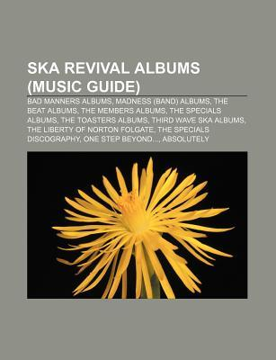 Ska Revival Albums (Music Guide): Bad Manners Albums, Madness (Band) Albums, the Beat Albums, the Members Albums, the Specials Albums  by  Source Wikipedia