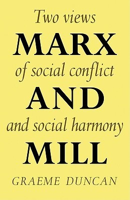 Marx and Mill: Two Views of Social Conflict and Social Harmony  by  Graeme Duncan