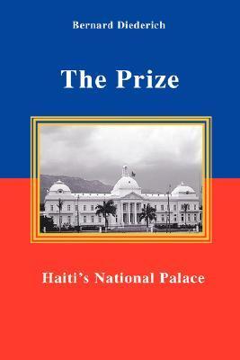 The Prize: Haitis National Palace Bernard Diederich
