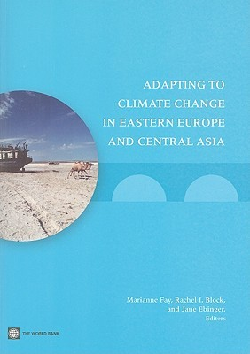 Adapting to Climate Change in Eastern Europe and Cental Asia  by  Marianne Fay