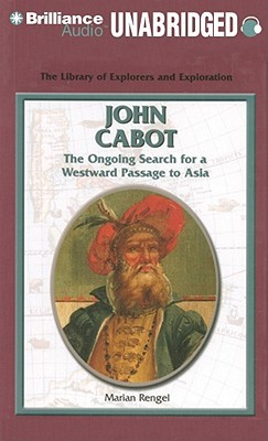 John Cabot: The Ongoing Search for a Westward Passage to Asia  by  Marian Rengel