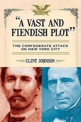 A Vast and Fiendish Plot Clint Johnson