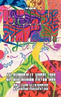 The Psychedelic Symphony: An Historical Novel 1968  by  James Marinovich