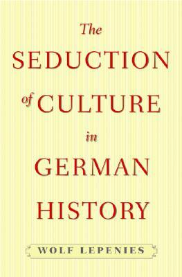The Seduction of Culture in German History Wolf Lepenies
