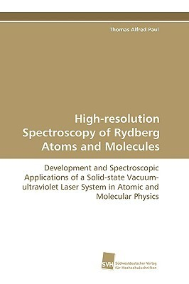 High-Resolution Spectroscopy of Rydberg Atoms and Molecules  by  Thomas Alfred Paul