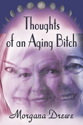 Thoughts of an Aging Bitch Morgana Drewe