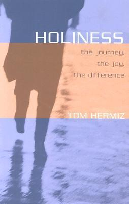 Holiness: The Journey, the Joy, the Difference  by  Tom Hermiz