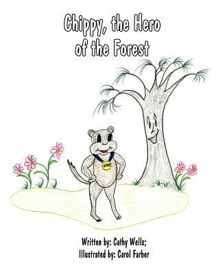 Chippy, the Hero of the Forest  by  Cathy Wells