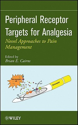 Peripheral Receptor Targets for Analgesia: Novel Approaches to Pain Management  by  Brian E. Cairns