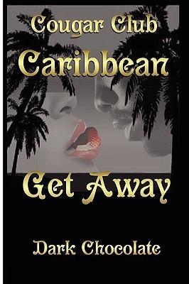 Cougar Club: Caribbean Get-Away  by  Dark Chocolate