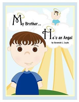 My Brother...Hes an Angel Savannah L. Leyde