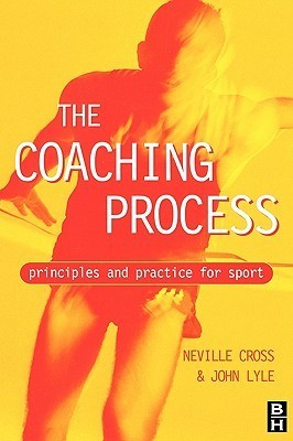 Coaching Process: Principles and Practice for Sport Neville Cross