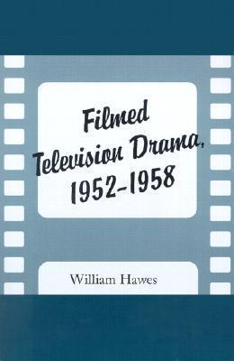 Filmed Television Drama, 1952-1958 William Hawes