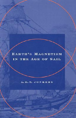 Earths Magnetism in the Age of Sail  by  A.R.T. Jonkers