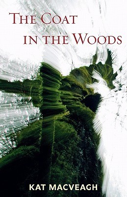 The Coat in the Woods  by  Kat MacVeagh